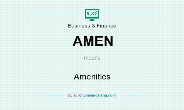 What does AMEN mean? It stands for Amenities