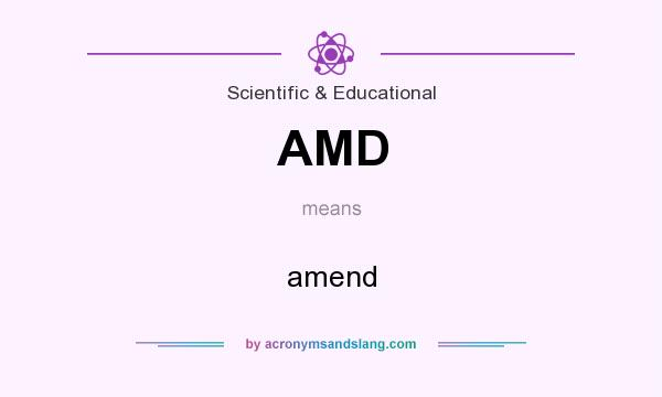 What does AMD mean? It stands for amend