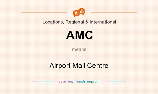 What does AMC mean? It stands for Airport Mail Centre