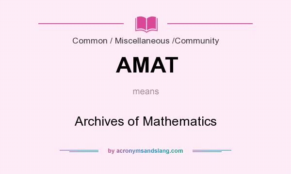 What does AMAT mean? It stands for Archives of Mathematics