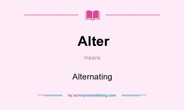 What does Alter mean? It stands for Alternating