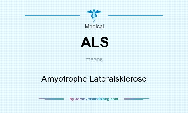 What does ALS mean? It stands for Amyotrophe Lateralsklerose