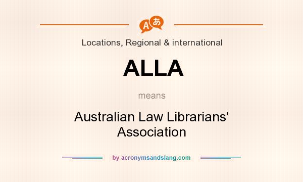 What does ALLA mean? It stands for Australian Law Librarians` Association
