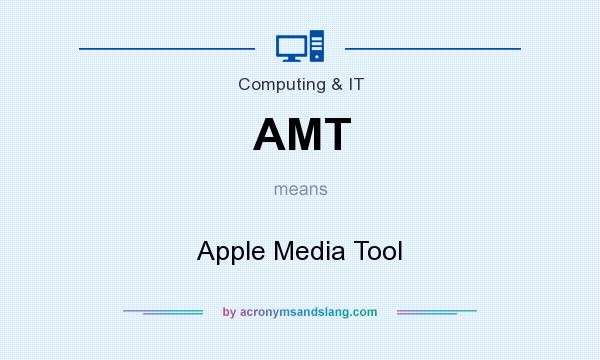 What does AMT mean? It stands for Apple Media Tool