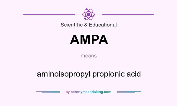 What does AMPA mean? It stands for aminoisopropyl propionic acid