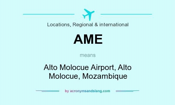 What does AME mean? It stands for Alto Molocue Airport, Alto Molocue, Mozambique
