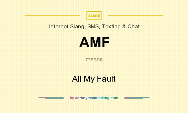 What does AMF mean? It stands for All My Fault
