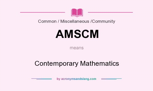 What does AMSCM mean? It stands for Contemporary Mathematics
