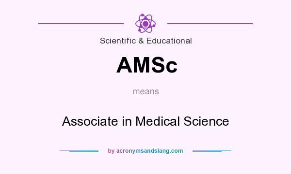 What does AMSc mean? It stands for Associate in Medical Science