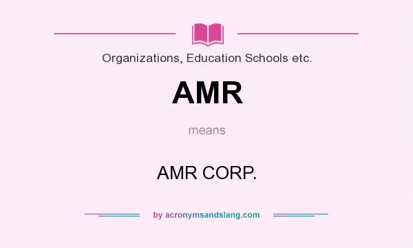 What does AMR mean? It stands for AMR CORP.