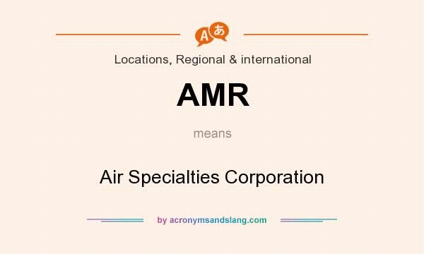 What does AMR mean? It stands for Air Specialties Corporation