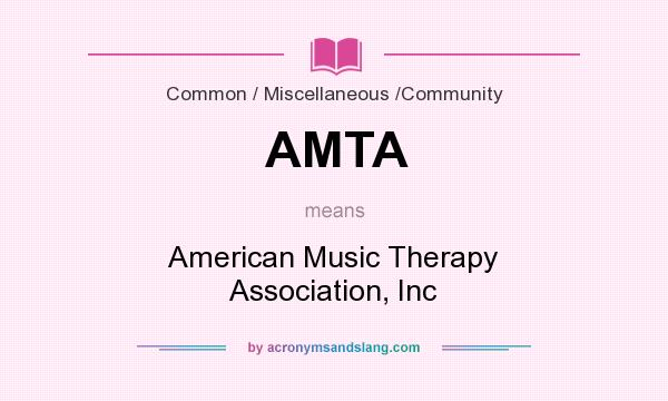 What does AMTA mean? It stands for American Music Therapy Association, Inc