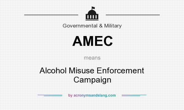 What does AMEC mean? It stands for Alcohol Misuse Enforcement Campaign