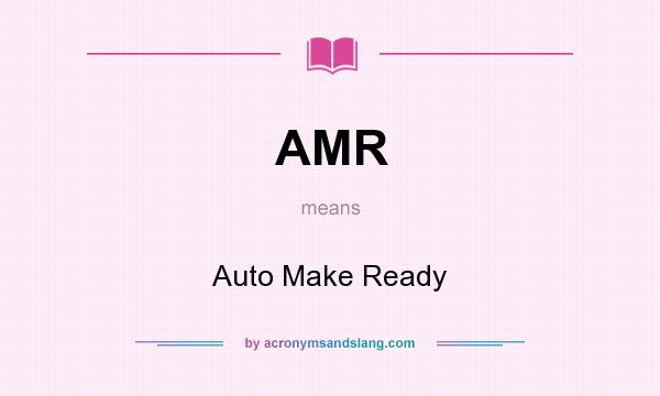 What does AMR mean? It stands for Auto Make Ready