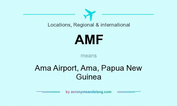 What does AMF mean? It stands for Ama Airport, Ama, Papua New Guinea