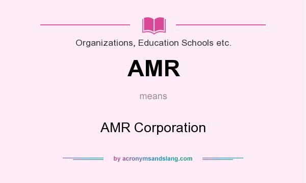 What does AMR mean? It stands for AMR Corporation