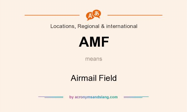 What does AMF mean? It stands for Airmail Field