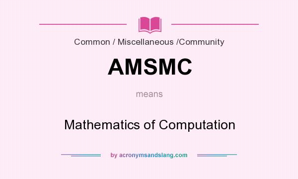 What does AMSMC mean? It stands for Mathematics of Computation