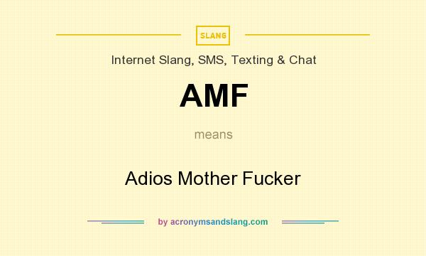 What does AMF mean? It stands for Adios Mother Fucker