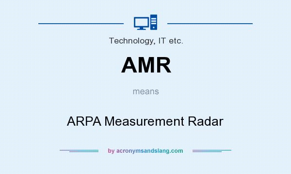 What does AMR mean? It stands for ARPA Measurement Radar