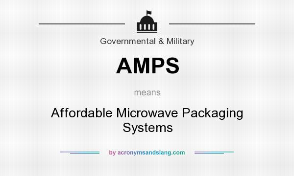 What does AMPS mean? It stands for Affordable Microwave Packaging Systems