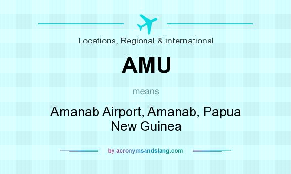 What does AMU mean? It stands for Amanab Airport, Amanab, Papua New Guinea