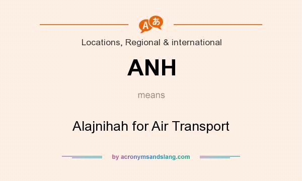 What does ANH mean? It stands for Alajnihah for Air Transport