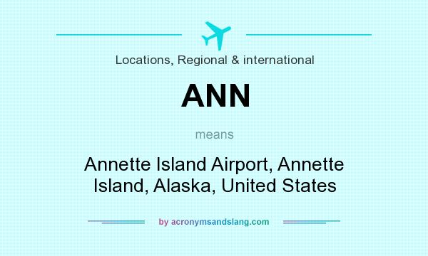 What does ANN mean? It stands for Annette Island Airport, Annette Island, Alaska, United States