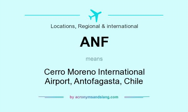 What does ANF mean? It stands for Cerro Moreno International Airport, Antofagasta, Chile