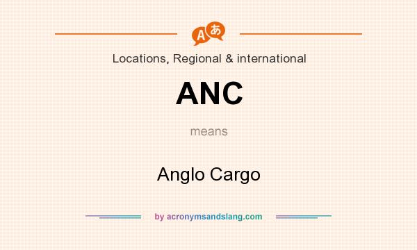 What does ANC mean? It stands for Anglo Cargo