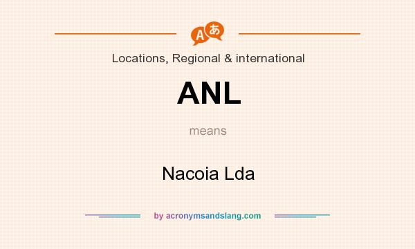 What does ANL mean? It stands for Nacoia Lda