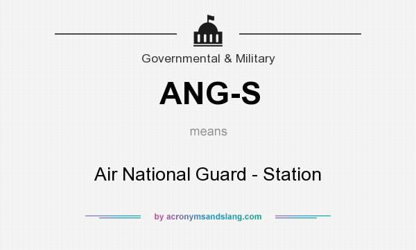 What does ANG-S mean? It stands for Air National Guard - Station