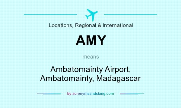 What does AMY mean? It stands for Ambatomainty Airport, Ambatomainty, Madagascar