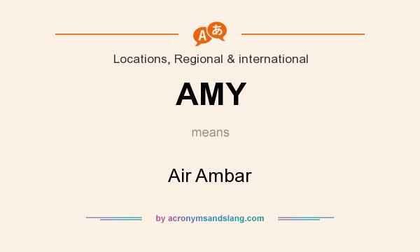 What does AMY mean? It stands for Air Ambar