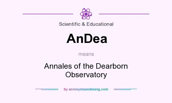 What does AnDea mean? It stands for Annales of the Dearborn Observatory