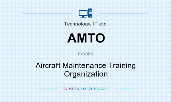 What does AMTO mean? It stands for Aircraft Maintenance Training Organization