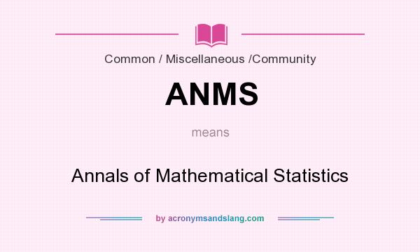 What does ANMS mean? It stands for Annals of Mathematical Statistics