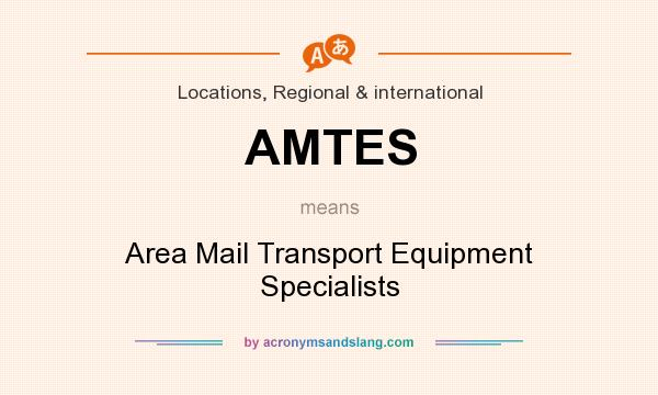 What does AMTES mean? It stands for Area Mail Transport Equipment Specialists
