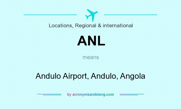 What does ANL mean? It stands for Andulo Airport, Andulo, Angola