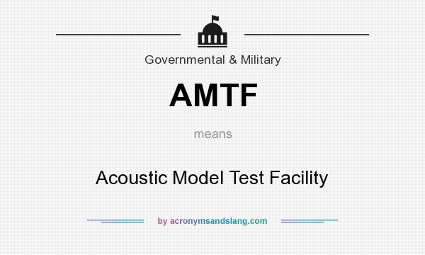 What does AMTF mean? It stands for Acoustic Model Test Facility