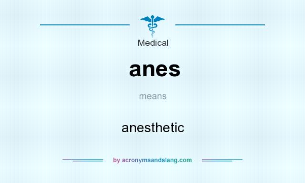 What does anes mean? It stands for anesthetic