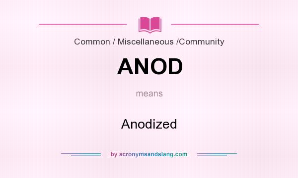 What does ANOD mean? It stands for Anodized