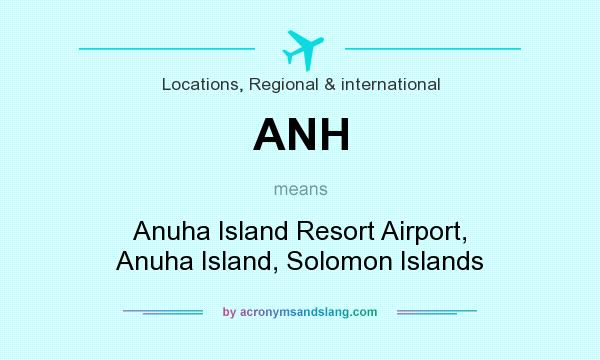 What does ANH mean? It stands for Anuha Island Resort Airport, Anuha Island, Solomon Islands