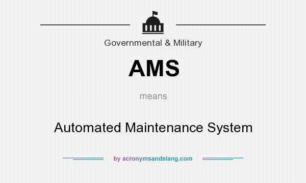 What does AMS mean? It stands for Automated Maintenance System