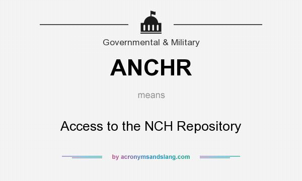 What does ANCHR mean? It stands for Access to the NCH Repository