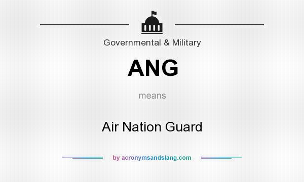 What does ANG mean? It stands for Air Nation Guard