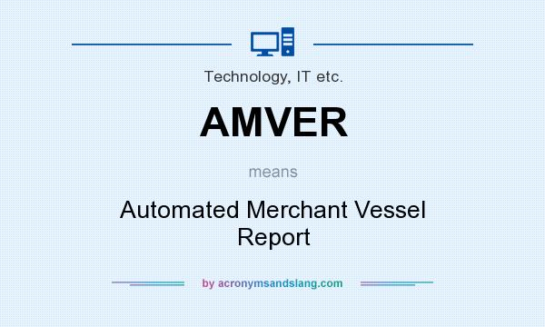What does AMVER mean? It stands for Automated Merchant Vessel Report