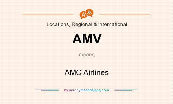 What does AMV mean? It stands for AMC Airlines