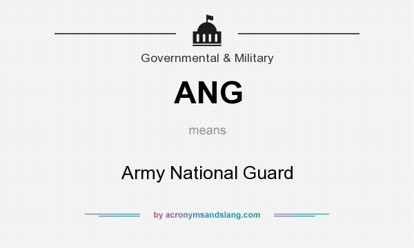 What does ANG mean? It stands for Army National Guard