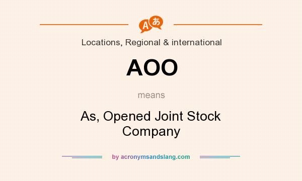What does AOO mean? It stands for As, Opened Joint Stock Company
